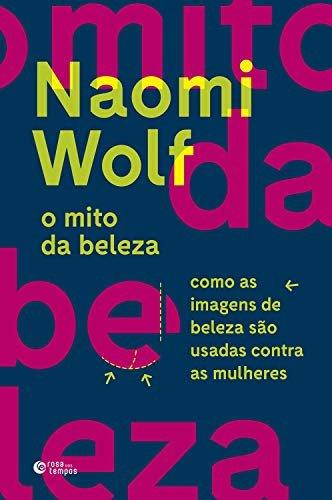 O mito da beleza: como as imagens de beleza são usadas contra as mulheres, de Naomi Wolf, capa comum